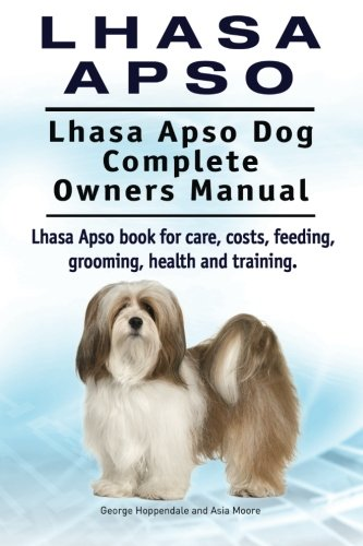 9781910941744: Lhasa Apso. Lhasa Apso Dog Complete Owners Manual. Lhasa Apso book for care, costs, feeding, grooming, health and training.