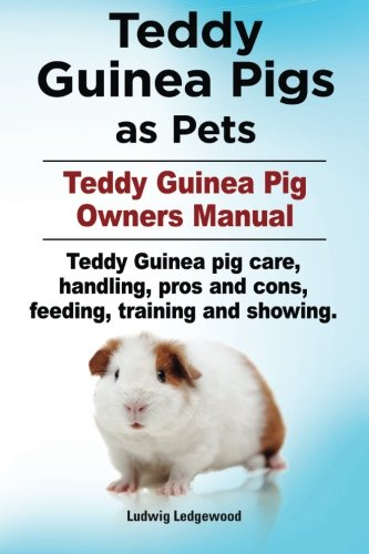 Teddy Guinea Pigs as Pets. Teddy Guinea: Ledgerwood, Ludwig
