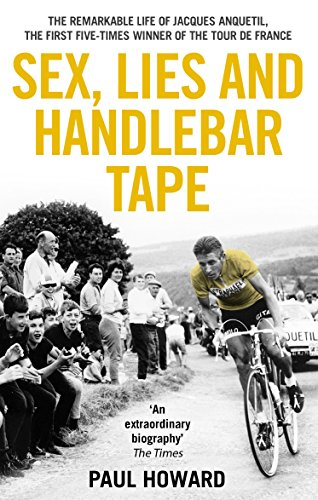 9781910948002: Sex, Lies and Handlebar Tape: The Remarkable Life of Jacques Anquetil, the First Five-Times Winner of the Tour de France