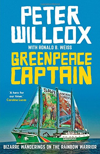 Greenpeace Captain: Bizarre Wanderings on the Rainbow Warrior: Peter Willcox