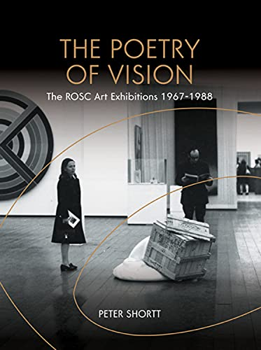 The Poetry of Vision: The Rosc Art: Shortt, Peter