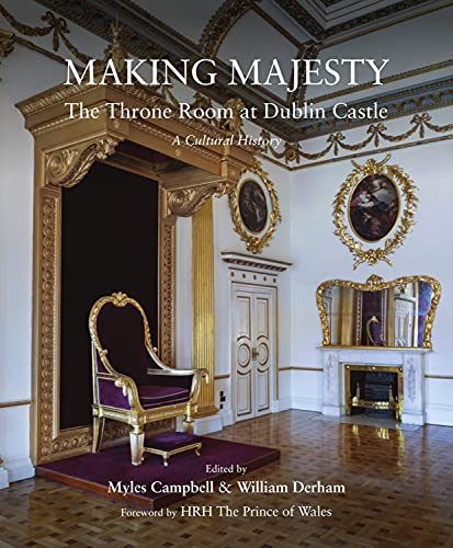 9781911024729: Making Majesty: The Throne Room at Dublin Castle, A Cultural History
