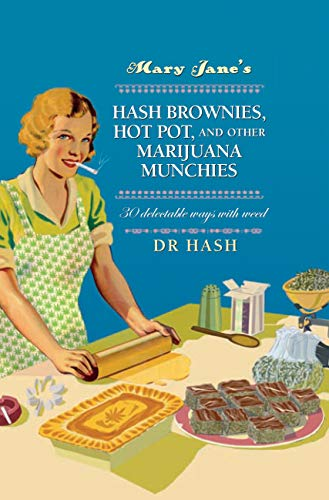 9781911026068: Mary Jane's Hash Brownies, Hot Pot and Other Marijuana Munchies: 30 Delectable Ways with Weed