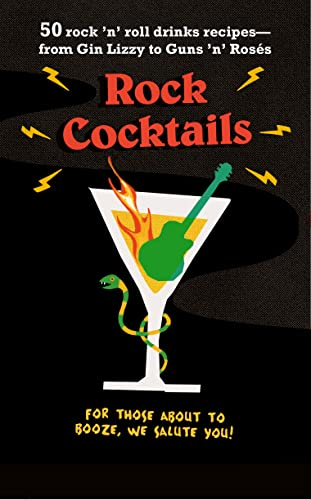 9781911026587: Rock Cocktails: 50 rock 'n' roll drinks recipes―from Gin Lizzy to Guns 'n' Rosés