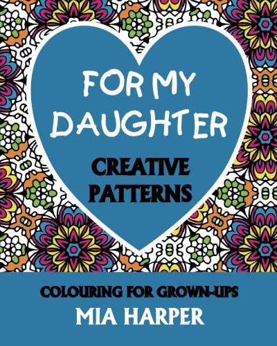 9781911045083: For My Daughter: Creative Patterns, Colouring For Grown-Ups