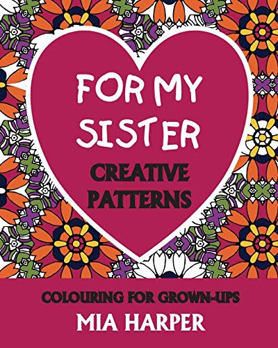 9781911045106: For My Sister: Creative Patterns, Colouring For Grown-Ups