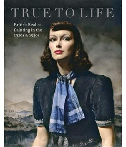9781911054054: True To Life: British Realist Painting in the 1920s and 1930s
