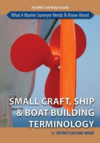 9781911058014: What a Marine Surveyor Needs to Know About Small Craft, Ship and Boatbuilding Terminology