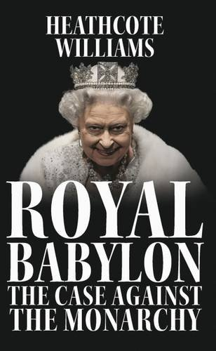 9781911072003: Royal Babylon: The Case Against the Monarchy