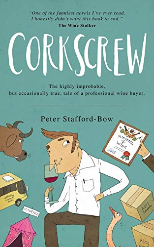 9781911079354: Corkscrew: The highly improbable, but occasionally true, tale of a professional wine buyer: 1 (The Felix Hart Novels)