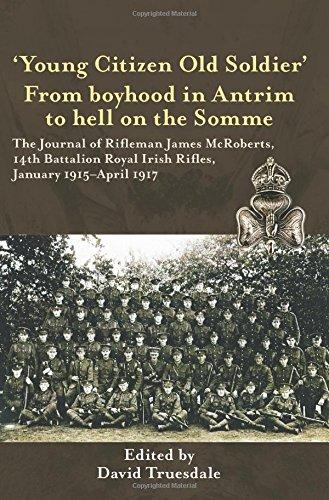 9781911096122: 'Young Citizen Old Soldier'. From Boyhood in Antrim to hell on the Somme: The Journal of Rifleman James McRoberts, 14th Battalion Royal Irish Rifles, January 1915-April 1917