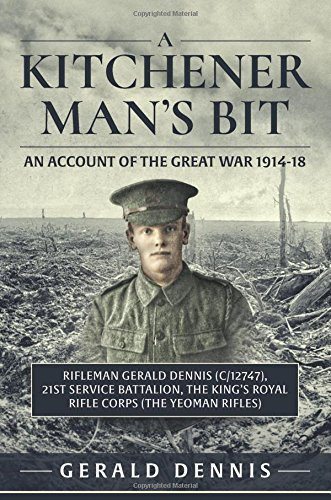 9781911096207: A Kitchener Man's Bit: An Account of the Great War 1914-18: Rifleman Gerald Dennis (C/12747), 21st Service Battalion, The King's Royal Rifle Corps (The Yeoman Rifles)