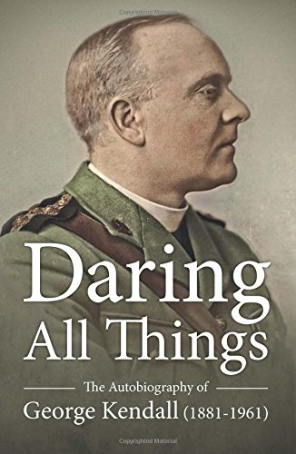 9781911096627: Daring All Things: The Autobiography of George Kendall (1881-1961)