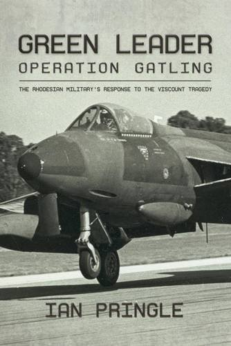 9781911096726: Green Leader: Operation Gatling, the Rhodesian Military's Response To The Viscount Tragedy
