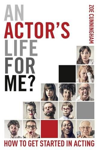 An Actor's Life for Me? How to get started in acting