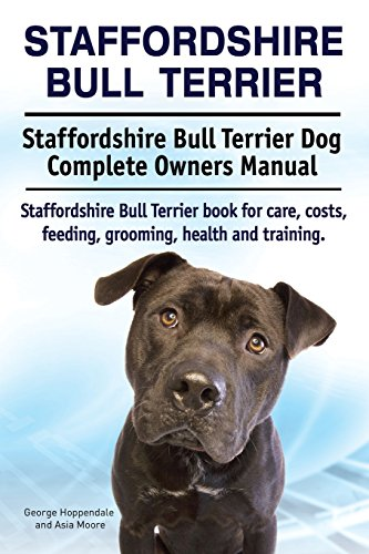 9781911142041: Staffordshire Bull Terrier. Staffordshire Bull Terrier Dog Complete Owners Manual. Staffordshire Bull Terrier book for care, costs, feeding, grooming, health and training.