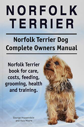9781911142072: Norfolk Terrier. Norfolk Terrier Dog Complete Owners Manual. Norfolk Terrier book for care, costs, feeding, grooming, health and training.