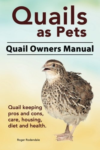 9781911142140: Quails as Pets. Quail Owners Manual. Quail keeping pros and cons, care, housing, diet and health.