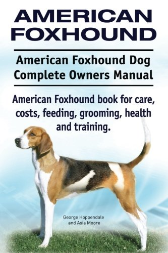 9781911142201: American Foxhound Dog. American Foxhound Dog Complete Owners Manual. American Foxhound book for care, costs, feeding, grooming, health and training.