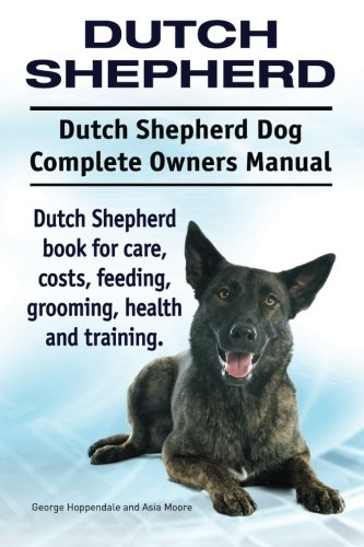 9781911142249: Dutch Shepherd. Dutch Shepherd Dog Complete Owners Manual. Dutch Shepherd book for care, costs, feeding, grooming, health and training.
