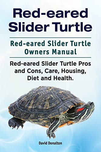 9781911142270: Red-eared Slider Turtle. Red-eared Slider Turtle Owners Manual. Red-eared Slider Turtle Pros and Cons, Care, Housing, Diet and Health.