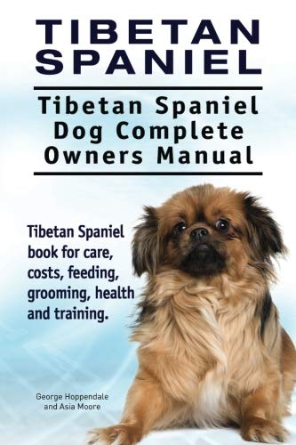 9781911142553: Tibetan Spaniel: Tibetan Spaniel. Tibetan Spaniel Dog Complete Owners Manual. Tibetan Spaniel book for care, costs, feeding, grooming, health and training.