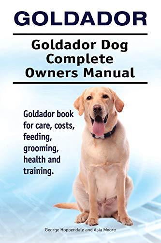9781911142775: Goldador. Goldador Dog Complete Owners Manual. Goldador Book for Care, Costs, Feeding, Grooming, Health and Training.