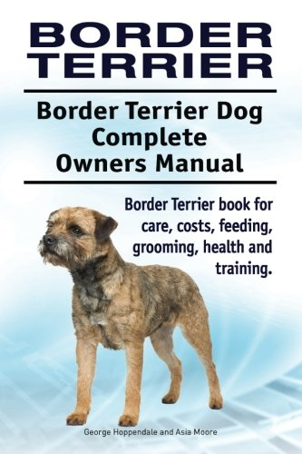 9781911142911: Border Terrier. Border Terrier Dog Complete Owners Manual. Border Terrier book for care, costs, feeding, grooming, health and training.