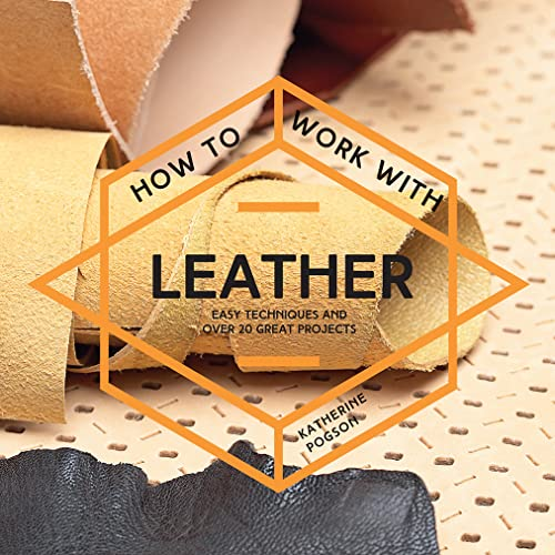 How to Work with Leather: Easy Techniques: Pogson, Katherine