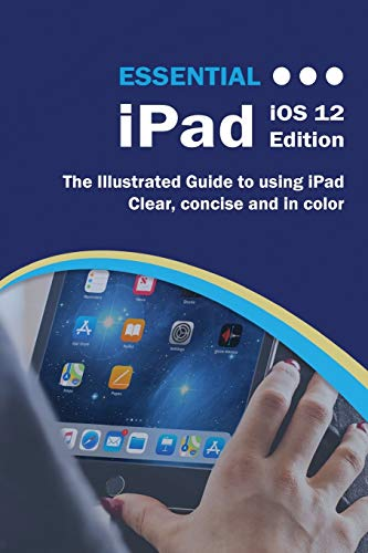 9781911174691: Essential iPad iOS 12 Edition: The Illustrated Guide to Using iPad (3) (Computer Essentials)