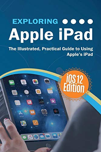 9781911174936: Exploring Apple iPad iOS 12 Edition: The Illustrated, Practical Guide to Using iPad (3) (Exploring Tech)