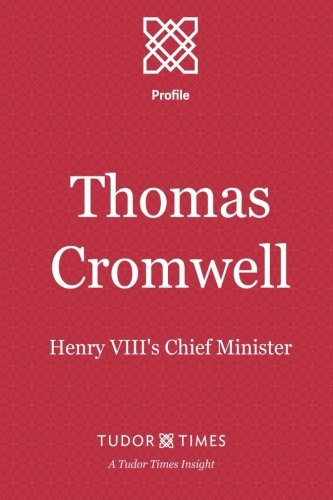 9781911190066: Thomas Cromwell: Henry VIII's Chief Minister (Tudor Times Insights (Profile)) (Volume 6)