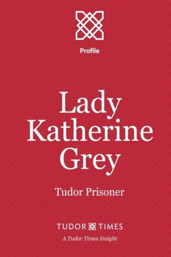 9781911190097: Lady Katherine Grey: Tudor Prisoner (Tudor Times Insights (Profile)) (Volume 9)