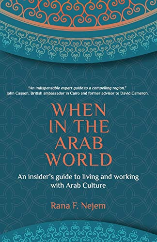 When in the Arab World: An Insider's Guide to Living and Working with Arab Culture: Rana Nejem