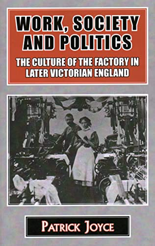 9781911204497: Work, Society and Politics: The Culture of the Factory in Later Victorian England (Classics in Social and Economic History)