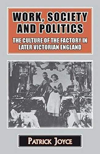 9781911204503: Work, Society and Politics: The Culture of the Factory in Later Victorian England (Classics in Social and Economic History)