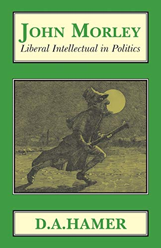 9781911204695: John Morley: Liberal Intellectual in Polotics (Classics in Social and Economic History)