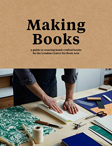 9781911216209: Making Books: A Guide to Creating Hand-Crafted Books