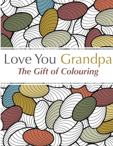 Love You Grandpa: the gift of colouring: The perfect anti-stress colouring book for grandpas: ...