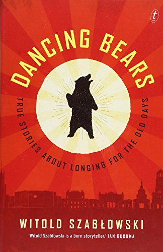 9781911231189: Dancing Bears: True Stories about Longing for the Old Days
