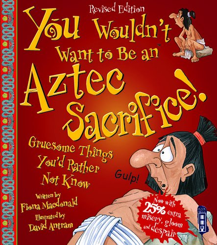 9781911242420: You Wouldn't Want to Be an Aztec Sacrifice