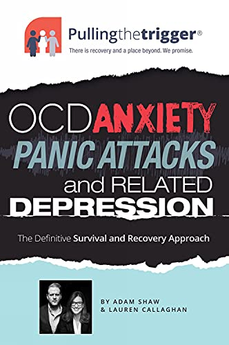 9781911246008: OCD, Anxiety, Panic Attacks and Related Depression: The Definitive Survival and Recovery Approach (Pulling the Trigger)
