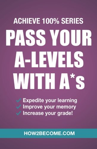 9781911259152: Pass Your A-Levels With A*s: (Achieve 100% Series) Revision/Study Guide (Revision Series)
