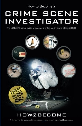 How To Become A Crime Scene Investigator: The ULTIMATE Career Guide to becoming a Scenes Of Crime ...