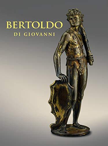 9781911282433: Bertoldo Di Giovanni: The Renaissance of Sculpture in Medici Florence