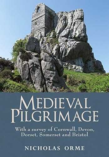 9781911293354: Medieval Pilgrimage: With a survey of Cornwall, Devon, Dorset, Somerset and Bristol