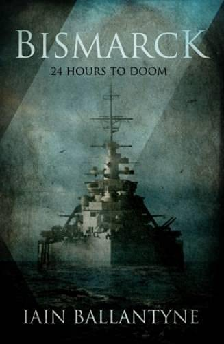 Bismarck: 24 Hours to Doom: Iain Ballantyne