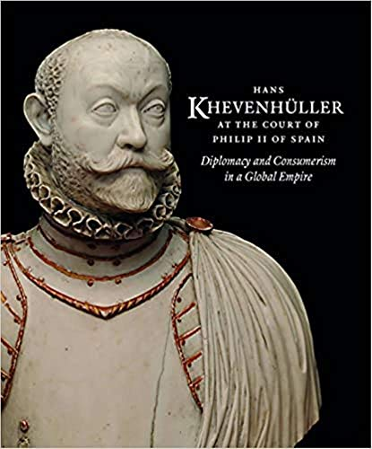 9781911300007: Hans Khevenhuller at the Court of Philip II of Spain: Diplomacy and Consumerism in a Gobal Empire