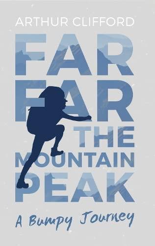 Far, Far the Mountain Peak: A Bumpy: Arthur Clifford