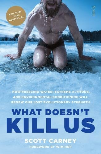 9781911344193: What Doesn't Kill Us: how freezing water, extreme altitude, and environmental conditioning will renew our lost evolutionary strength: 1